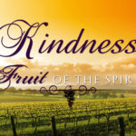 Prayers for the Week: Fruit of the Spirit – Kindness