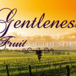 Prayers for the Week: Fruit of the Spirit – Gentleness